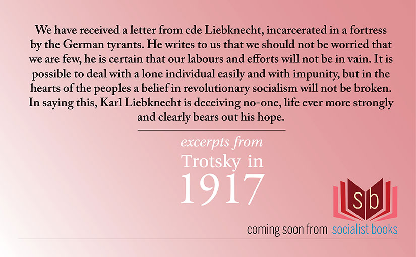 """Let us negotiate with Luxemburg, Liebknecht and Zetkin, not the representatives of the Kaiser"" – Trotsky in 1917 excerpts"