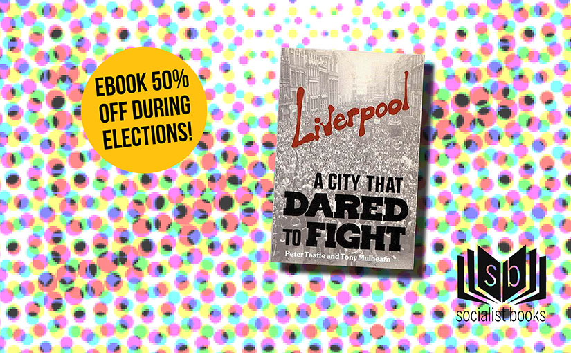 Election offer: Liverpool A City That Dared to Fight 50% off!