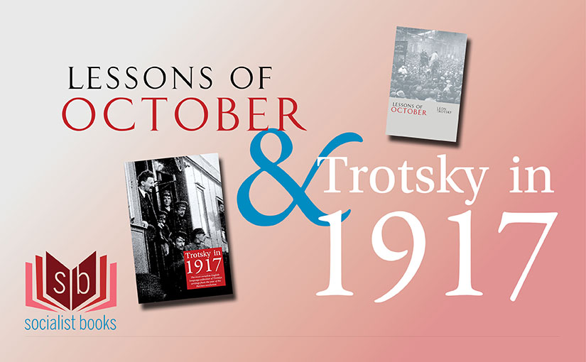 Get Trotsky in 1917 and Lessons of October together for £15 – save £2.50!
